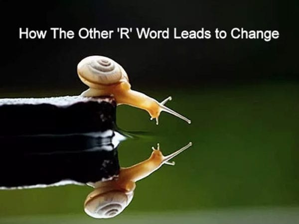 How The Other 'R' Word Leads to Change